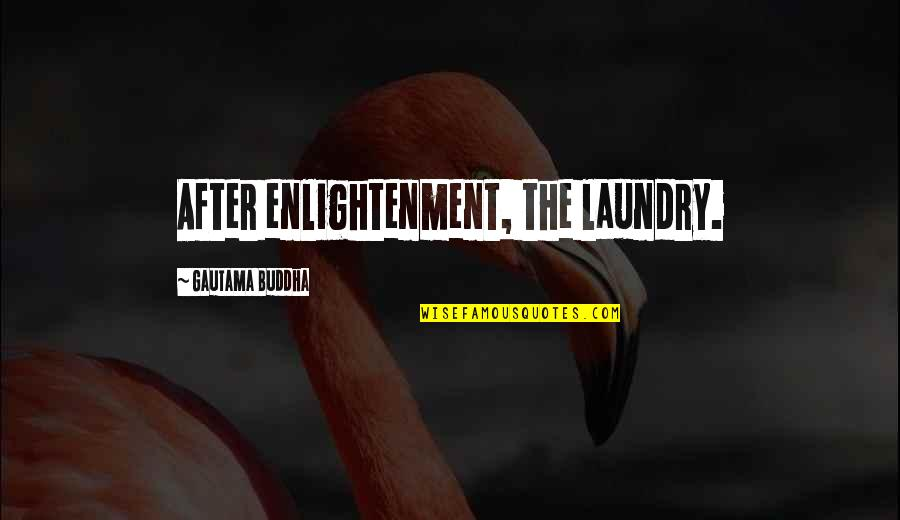 Assignment Stress Quotes By Gautama Buddha: After enlightenment, the laundry.