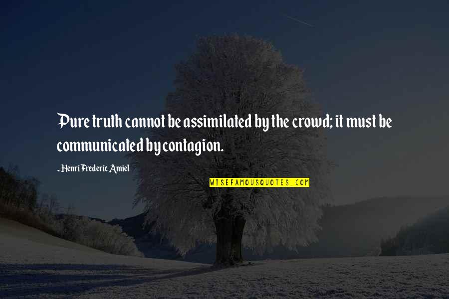 Assimilated Quotes By Henri Frederic Amiel: Pure truth cannot be assimilated by the crowd;