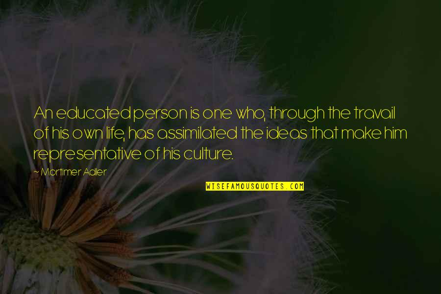 Assimilated Quotes By Mortimer Adler: An educated person is one who, through the