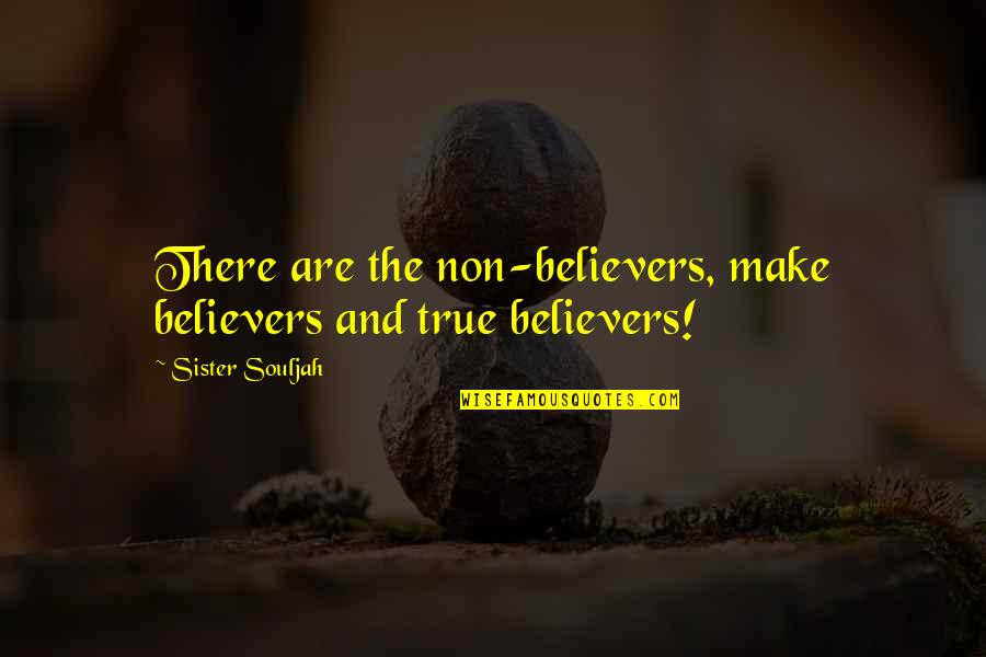 Assimilated Quotes By Sister Souljah: There are the non-believers, make believers and true