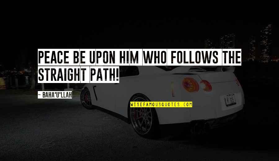 Assisi Norman Maccaig Quotes By Baha'u'llah: Peace be upon him who follows the Straight