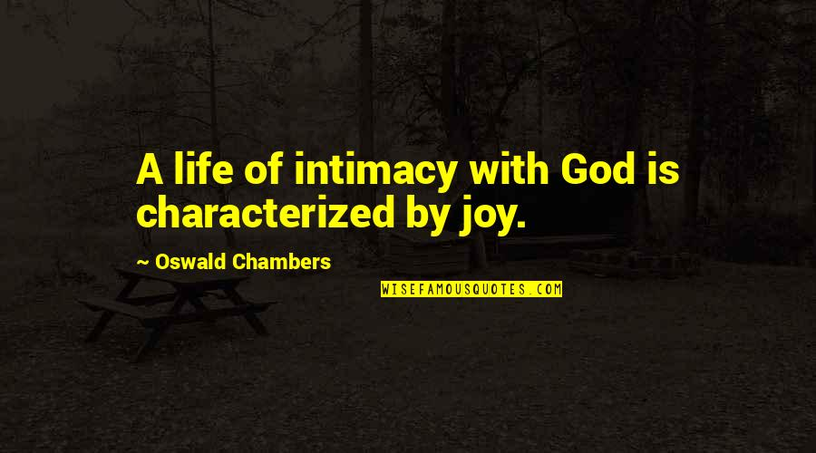 Assisi Norman Maccaig Quotes By Oswald Chambers: A life of intimacy with God is characterized