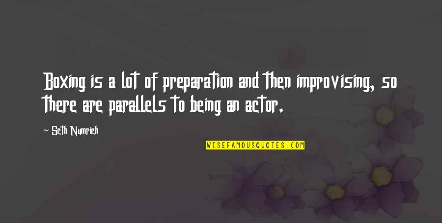 Assisi Norman Maccaig Quotes By Seth Numrich: Boxing is a lot of preparation and then