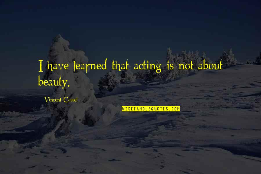 Assisi Norman Maccaig Quotes By Vincent Cassel: I have learned that acting is not about