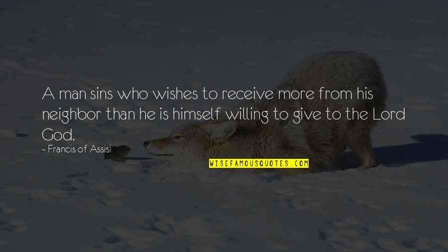 Assisi's Quotes By Francis Of Assisi: A man sins who wishes to receive more