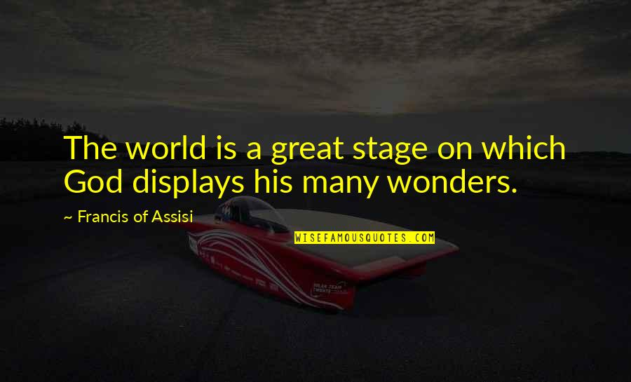 Assisi's Quotes By Francis Of Assisi: The world is a great stage on which