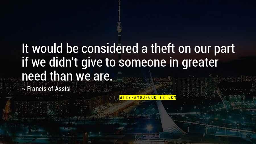 Assisi's Quotes By Francis Of Assisi: It would be considered a theft on our
