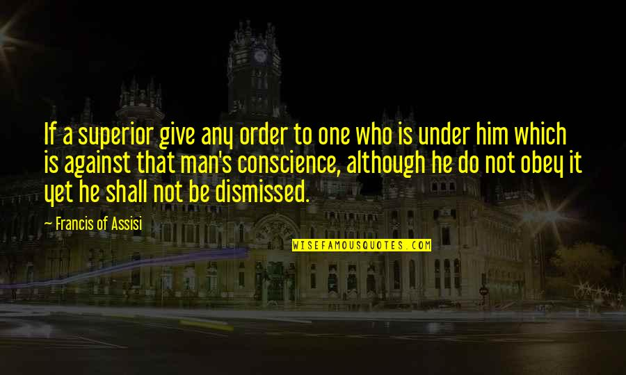 Assisi's Quotes By Francis Of Assisi: If a superior give any order to one