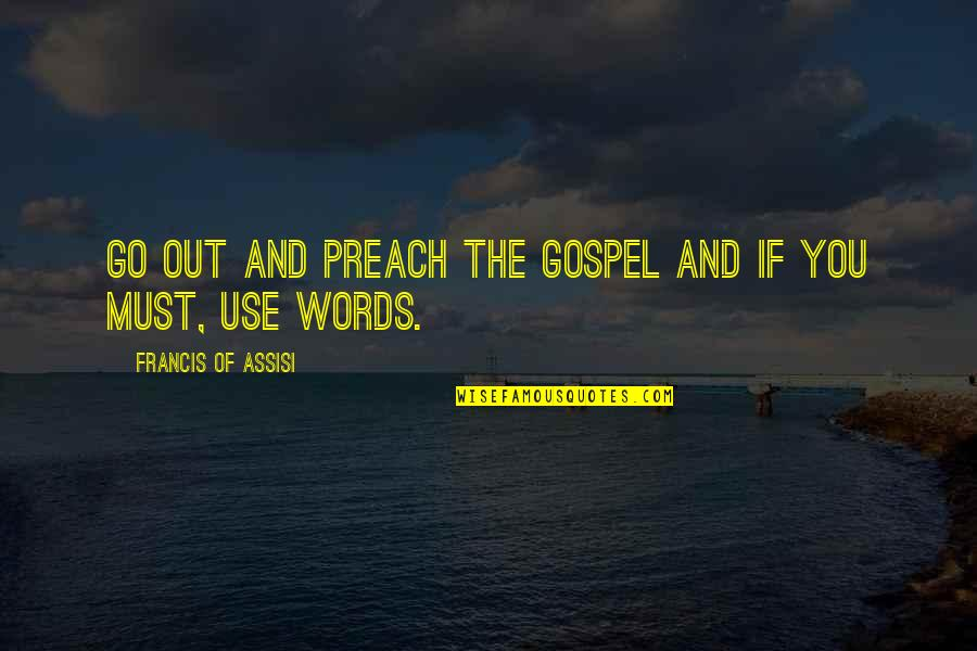 Assisi's Quotes By Francis Of Assisi: Go out and preach the gospel and if