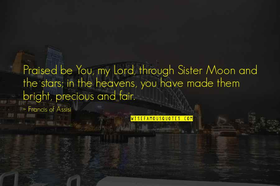 Assisi's Quotes By Francis Of Assisi: Praised be You, my Lord, through Sister Moon