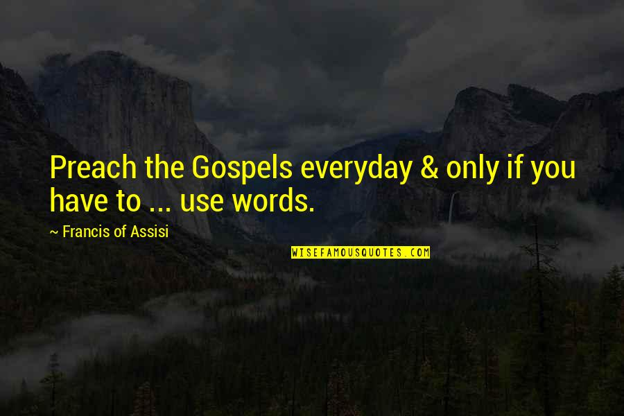 Assisi's Quotes By Francis Of Assisi: Preach the Gospels everyday & only if you