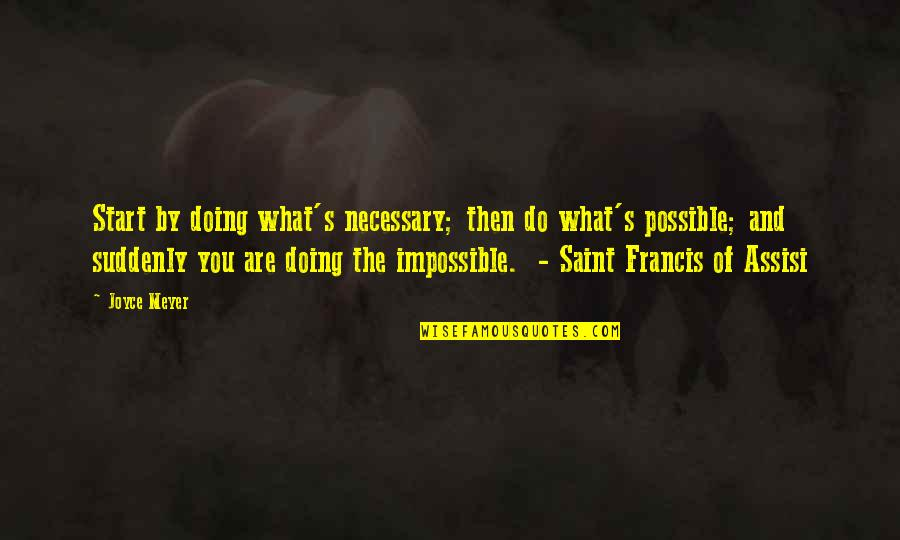 Assisi's Quotes By Joyce Meyer: Start by doing what's necessary; then do what's