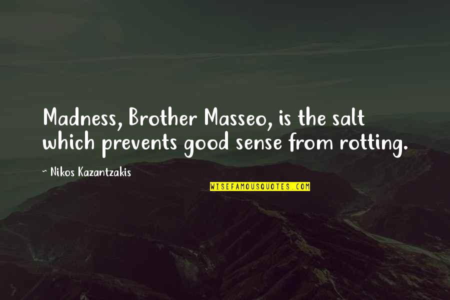 Assisi's Quotes By Nikos Kazantzakis: Madness, Brother Masseo, is the salt which prevents