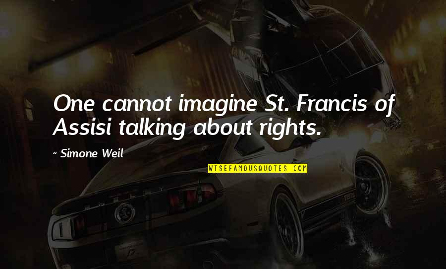 Assisi's Quotes By Simone Weil: One cannot imagine St. Francis of Assisi talking