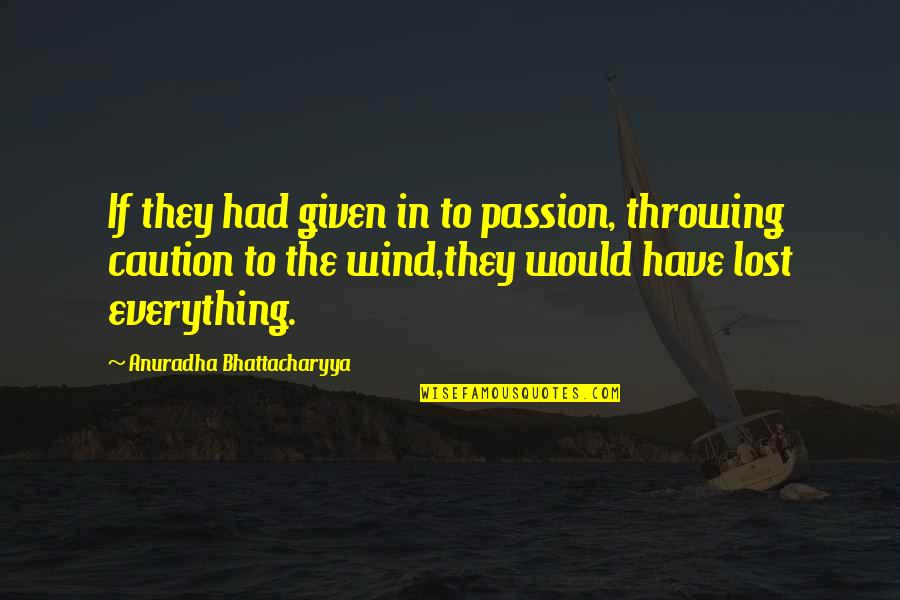 Assistan Quotes By Anuradha Bhattacharyya: If they had given in to passion, throwing