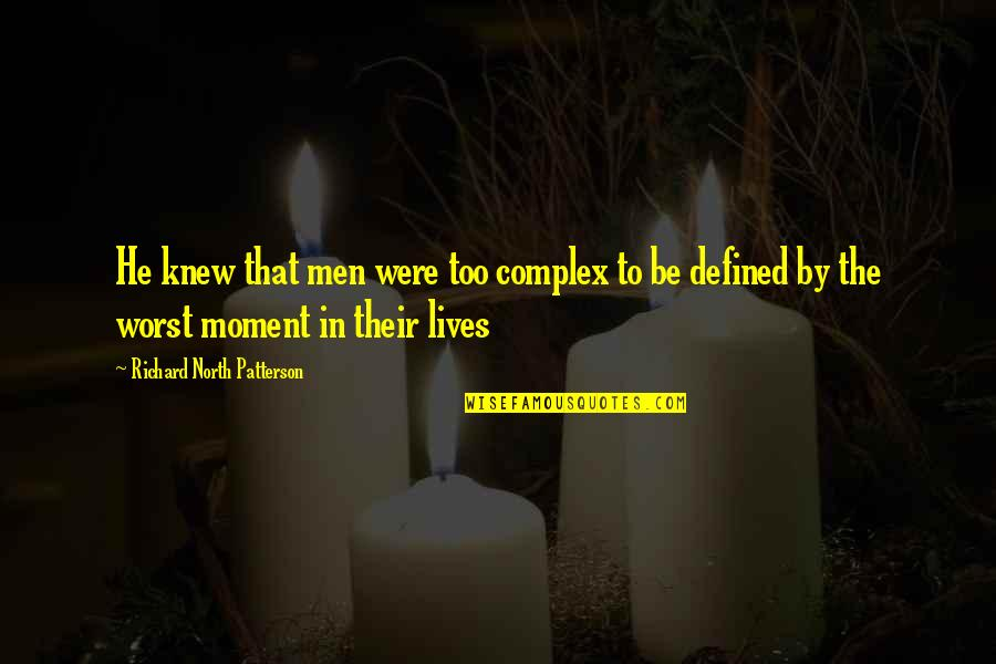 Assistan Quotes By Richard North Patterson: He knew that men were too complex to