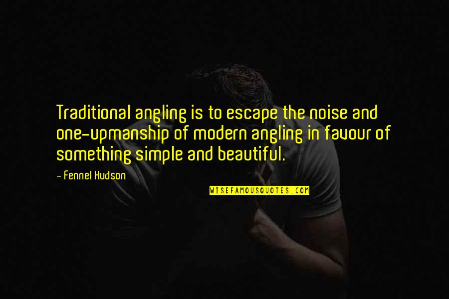 Assumpt Quotes By Fennel Hudson: Traditional angling is to escape the noise and