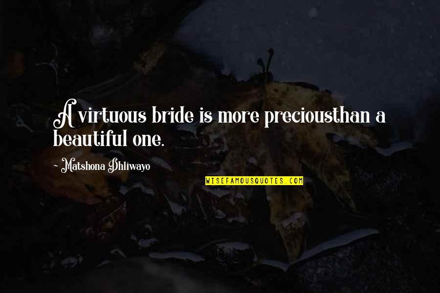 Assumpt Quotes By Matshona Dhliwayo: A virtuous bride is more preciousthan a beautiful