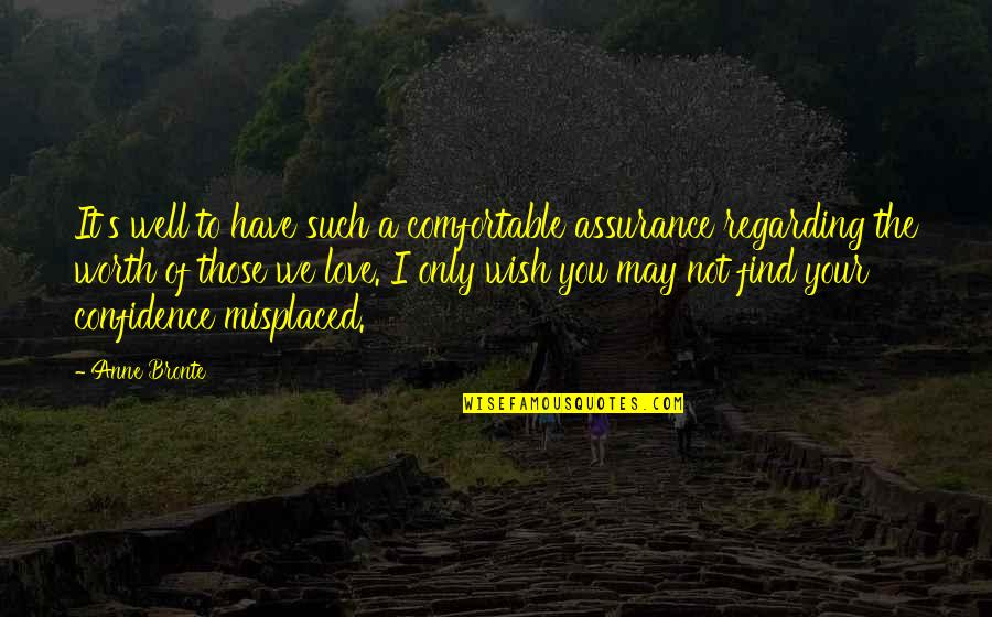 Assurance Of Love Quotes By Anne Bronte: It's well to have such a comfortable assurance