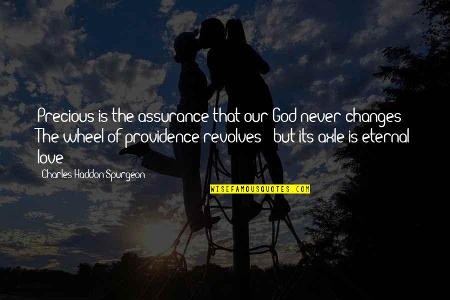 Assurance Of Love Quotes By Charles Haddon Spurgeon: Precious is the assurance that our God never