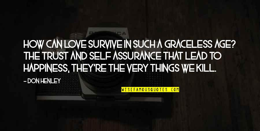 Assurance Of Love Quotes By Don Henley: How can love survive in such a graceless
