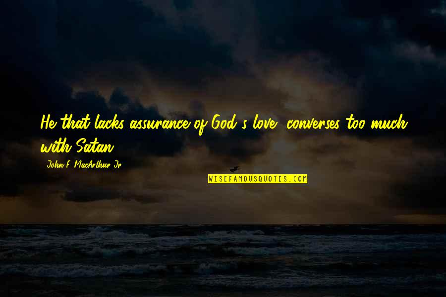 Assurance Of Love Quotes By John F. MacArthur Jr.: He that lacks assurance of God's love, converses
