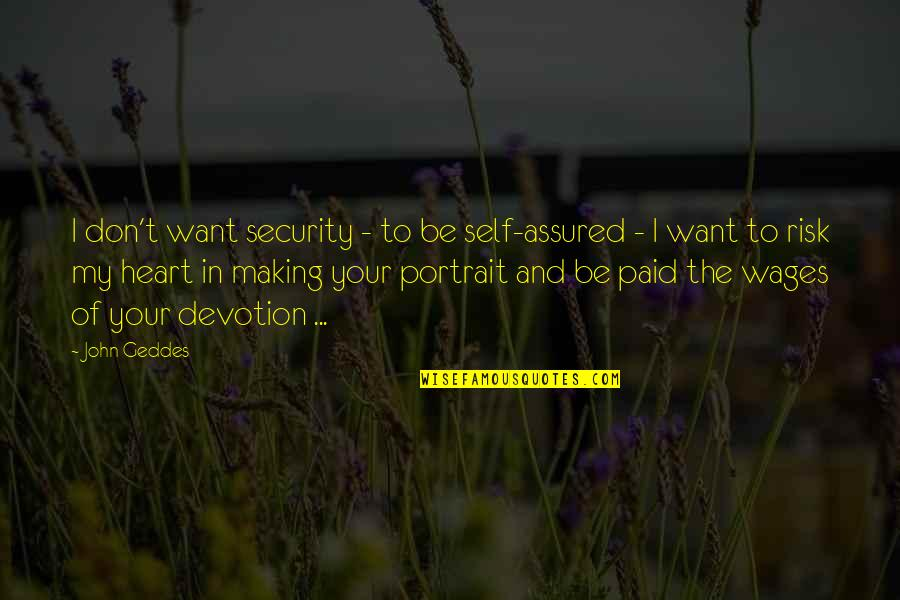 Assurance Of Love Quotes By John Geddes: I don't want security - to be self-assured