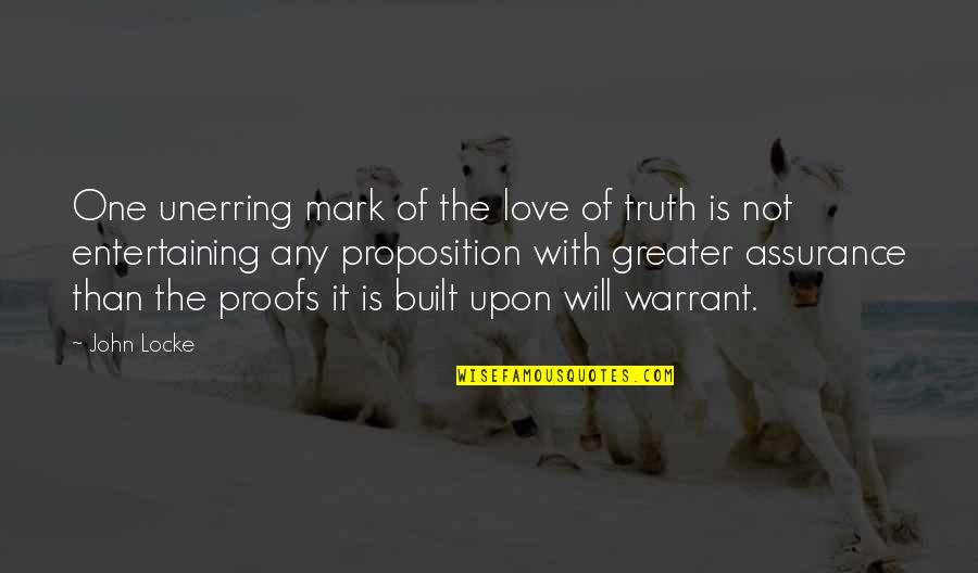 Assurance Of Love Quotes By John Locke: One unerring mark of the love of truth