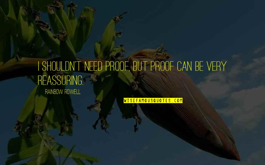 Assurance Of Love Quotes By Rainbow Rowell: I shouldn't need proof, but proof can be