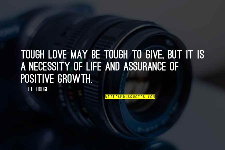 Assurance Of Love Quotes By T.F. Hodge: Tough love may be tough to give, but