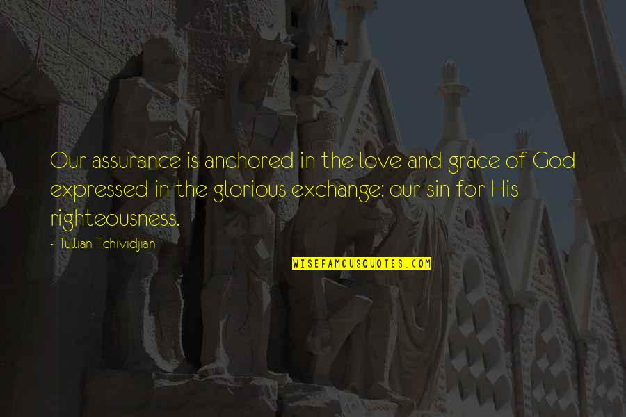 Assurance Of Love Quotes By Tullian Tchividjian: Our assurance is anchored in the love and