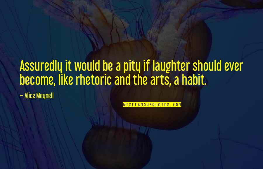 Assuredly Quotes By Alice Meynell: Assuredly it would be a pity if laughter