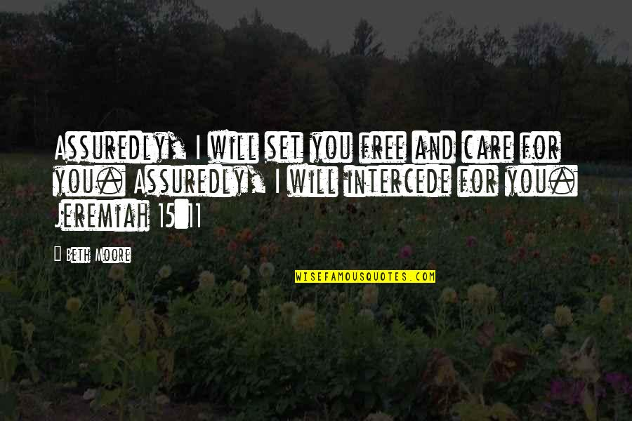 Assuredly Quotes By Beth Moore: Assuredly, I will set you free and care