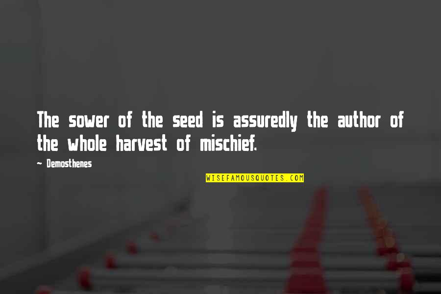 Assuredly Quotes By Demosthenes: The sower of the seed is assuredly the