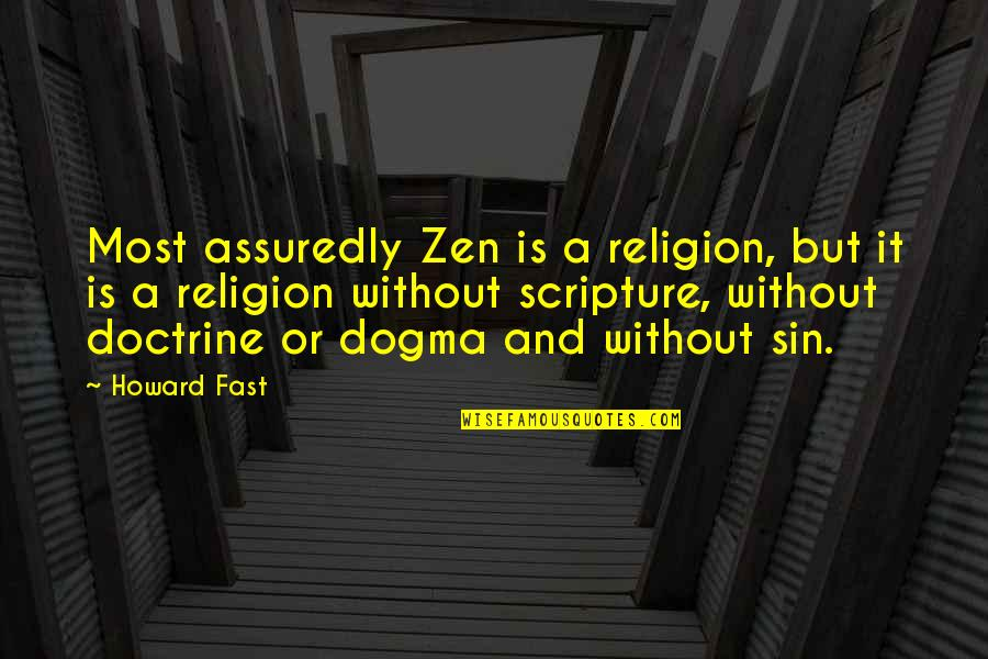 Assuredly Quotes By Howard Fast: Most assuredly Zen is a religion, but it
