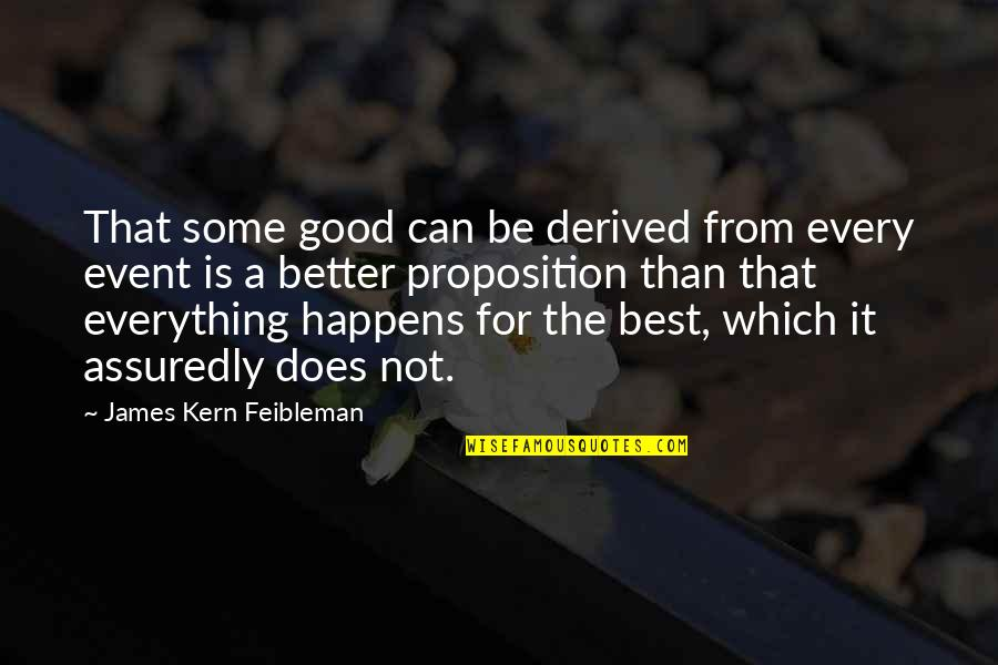 Assuredly Quotes By James Kern Feibleman: That some good can be derived from every