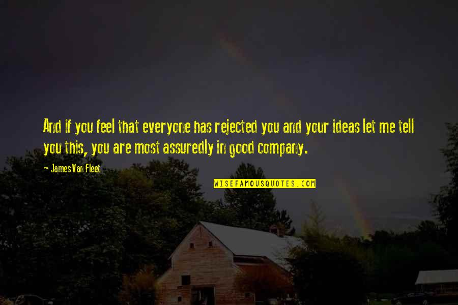 Assuredly Quotes By James Van Fleet: And if you feel that everyone has rejected