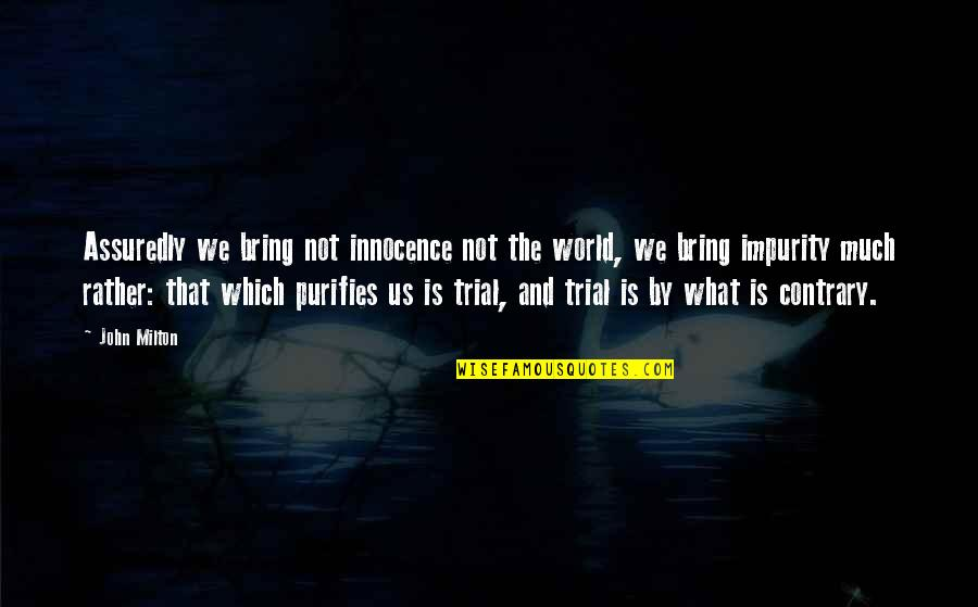 Assuredly Quotes By John Milton: Assuredly we bring not innocence not the world,