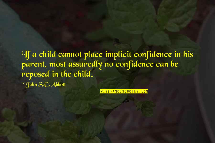 Assuredly Quotes By John S.C. Abbott: If a child cannot place implicit confidence in