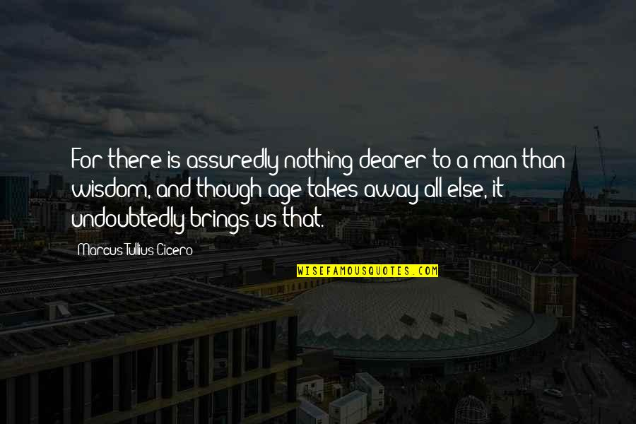 Assuredly Quotes By Marcus Tullius Cicero: For there is assuredly nothing dearer to a