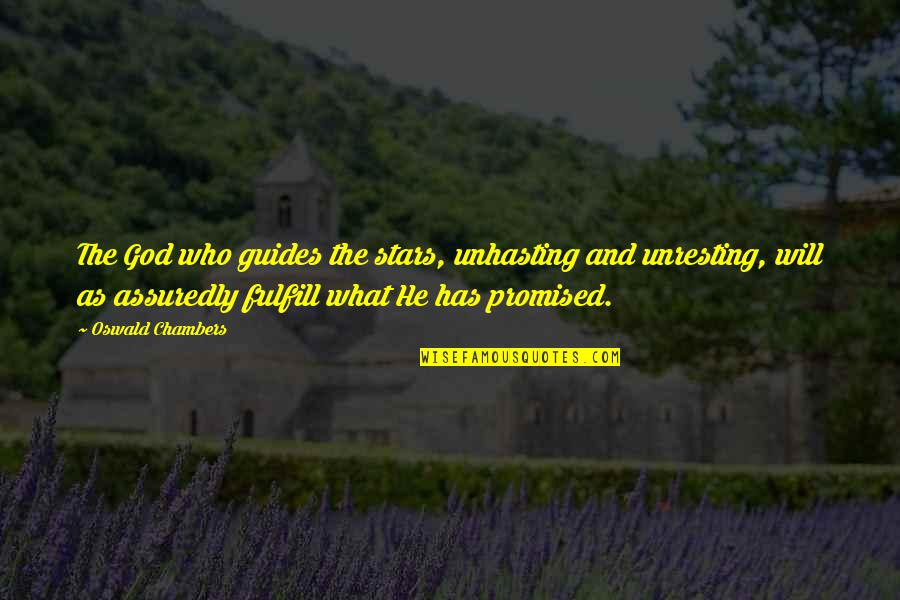 Assuredly Quotes By Oswald Chambers: The God who guides the stars, unhasting and