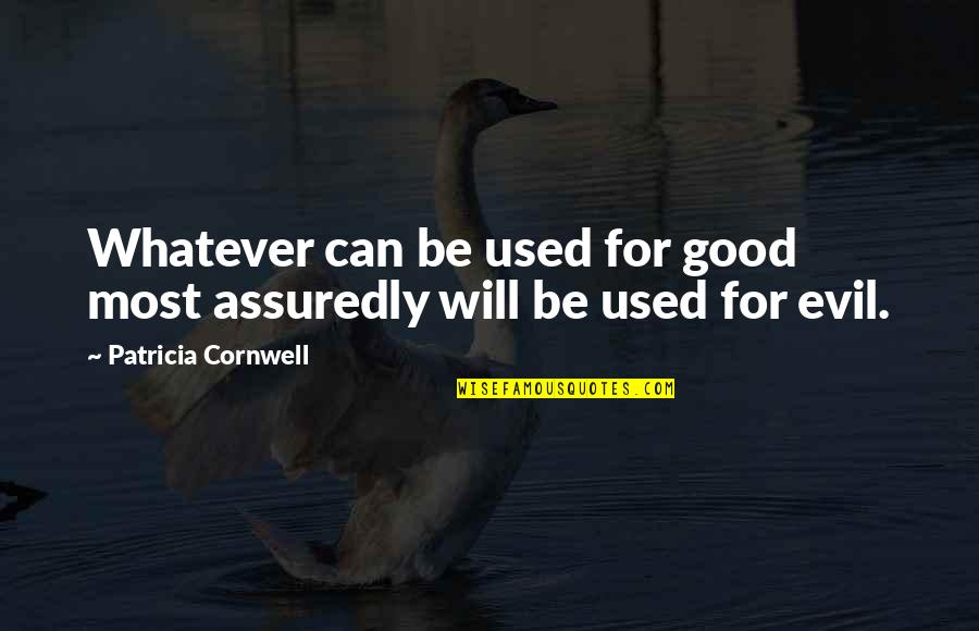 Assuredly Quotes By Patricia Cornwell: Whatever can be used for good most assuredly