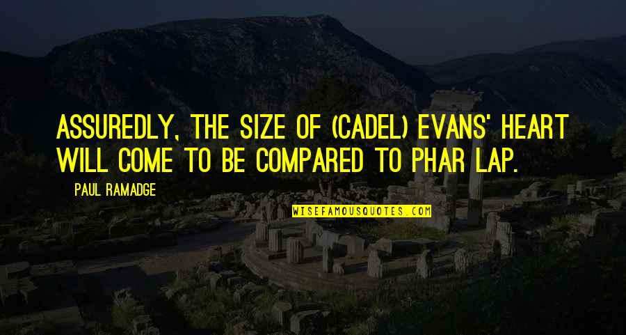 Assuredly Quotes By Paul Ramadge: Assuredly, the size of (Cadel) Evans' heart will