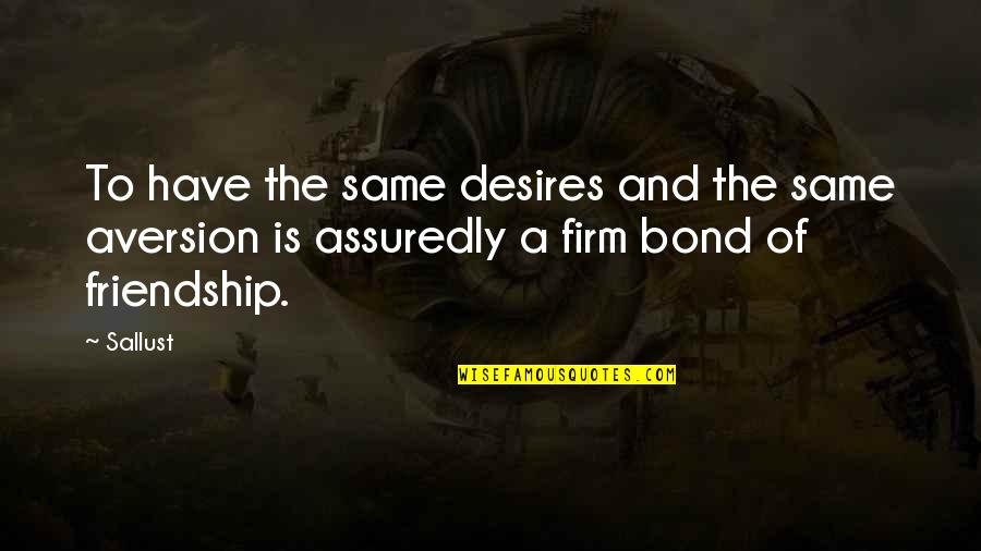 Assuredly Quotes By Sallust: To have the same desires and the same