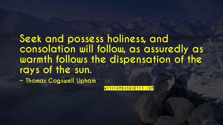Assuredly Quotes By Thomas Cogswell Upham: Seek and possess holiness, and consolation will follow,