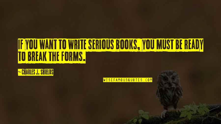 Astora Quotes By Charles J. Shields: If you want to write serious books, you