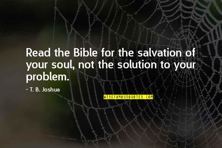 Astora Quotes By T. B. Joshua: Read the Bible for the salvation of your
