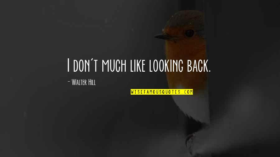 Astora Quotes By Walter Hill: I don't much like looking back.