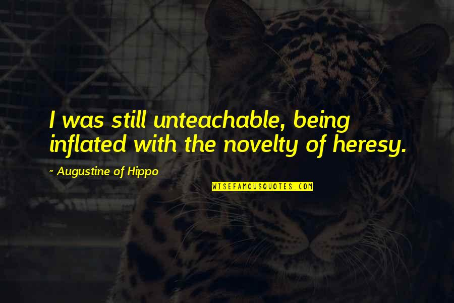 Astral Weeks Quotes By Augustine Of Hippo: I was still unteachable, being inflated with the
