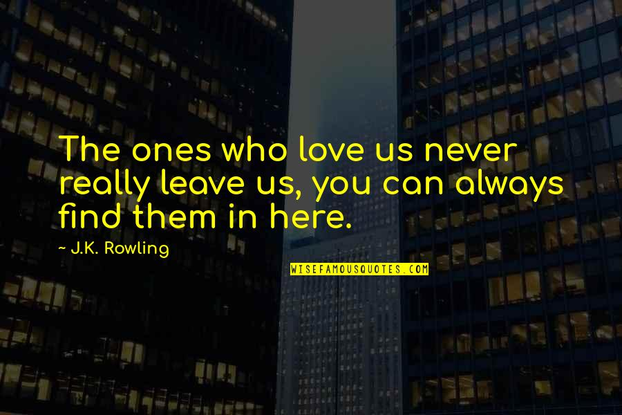 Astral Weeks Quotes By J.K. Rowling: The ones who love us never really leave